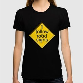 I Follow the road signs sometimes T-shirt