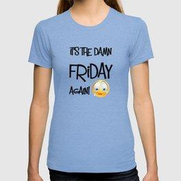It's the damn Friday again! T-shirt