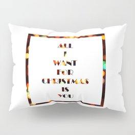 All I Want For Christmas Is YOU Pillow Sham