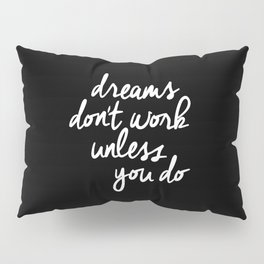 Dreams Don't Work Unless You Do black and white typography Inspirational quote Print home wall decor Pillow Sham