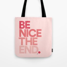 Be Nice The End. Tote Bag