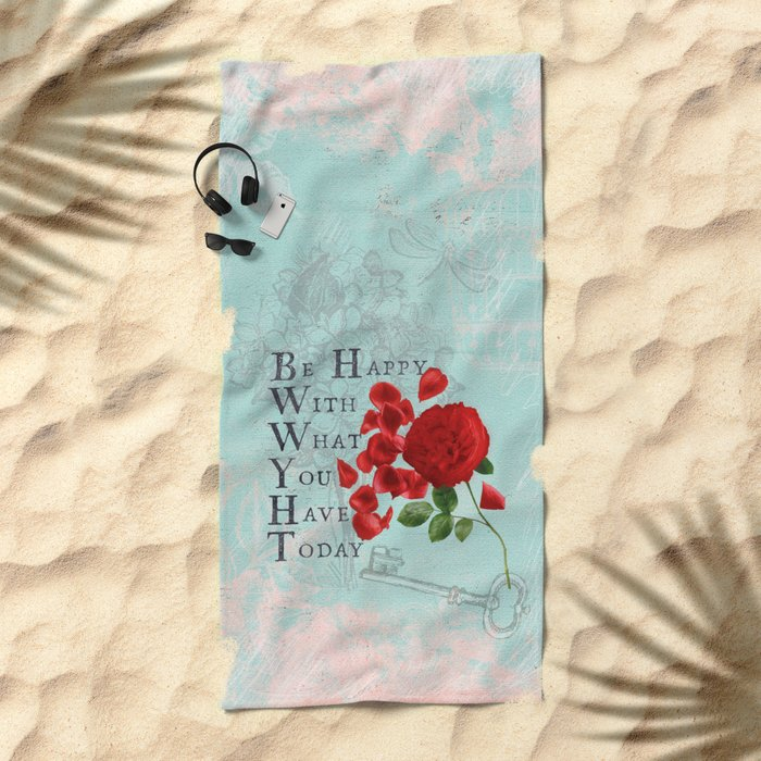 Be happy - Quote with Rose Flower - Floral Collage and Wisdom on turquoise background Beach Towel