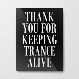 Thank You For Keeping Trance Alive Metal Print