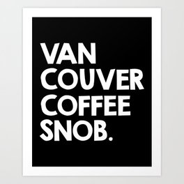 Vancouver Coffee Snob Art Print