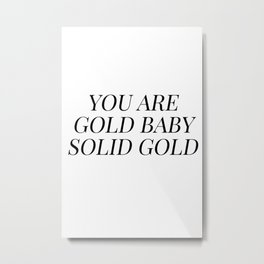 You are gold baby solid gold Metal Print