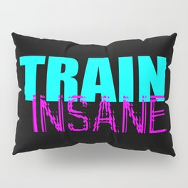 Train insane gym quote Pillow Sham