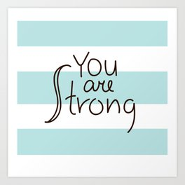 You are Strong, blue Art Print