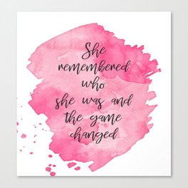 She Remembered Who She Was and the Game Changed Canvas Print