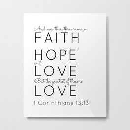 1 Corinthians 13 13 Faith Hope and Love Christian Scripture Bible Verse Quote Typography Metal Print