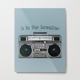 B is for Breaker Metal Print
