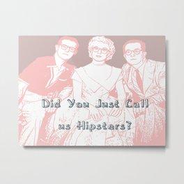Hipsters? Metal Print