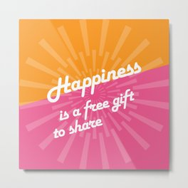 Happiness Is a Free Gift to Share - Starburst Metal Print