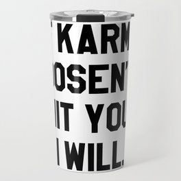 IF KARMA DOESN'T HIT YOU I WILL Travel Mug