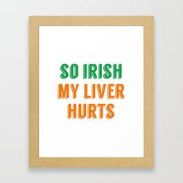 So Irish My Liver Hurts Framed Art Print