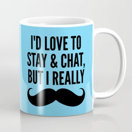 I'd Love to Stay and Chat, But I Really Mustache Must Dash (Blue) Coffee Mug