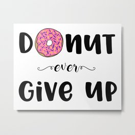 Donut Ever Give Up Metal Print