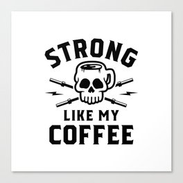 Strong Like My Coffee v2 Canvas Print