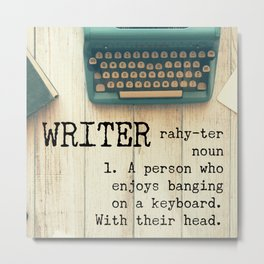 Writer - rahy-ter - 1. A person who enjoys banging on a keyboard. With their head. Metal Print