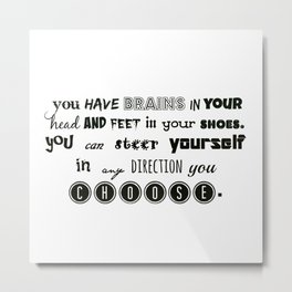 you have brains in your head and feet in your shoes. Metal Print