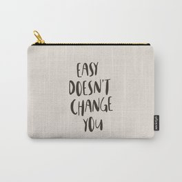 Easy Doesn't Change You Carry-All Pouch