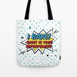I bake. What is your superpower? Tote Bag