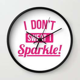 I Dont Sweat I Sparkle Funny Fitness Wall Clock