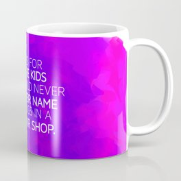 This is for all the kids who could never find their name on things in a souvenir shop (purple) Coffee Mug