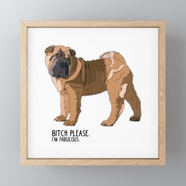 Bitch Please. I'm Fabulous. Shar Pei Dog. Framed Mini Art Print