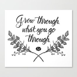 Grow Through What You Go Through Canvas Print