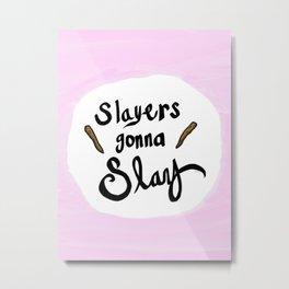 Slayers Gonna Slay Metal Print