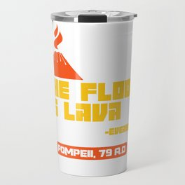 Pompeii floor lava volcano apocalypse joke gift Travel Mug