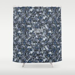 Nothing Lasts Shower Curtain