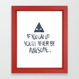 If You Give Up You'll Never Be Awesome Framed Art Print