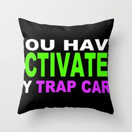 You Have Activated My Trap Card Throw Pillow