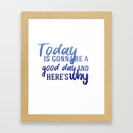 Today's gonna be a good day Framed Art Print