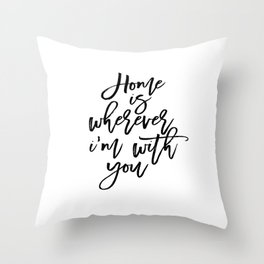 Love Quote Home Is Wherever I'm With You Anniversary Gift For Him For Her Wall Quote Quote Print Art Throw Pillow