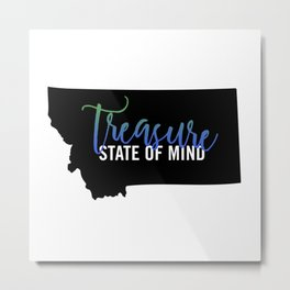 Treasure State of Mind Metal Print