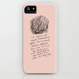 """If Some Of Your Thoughts Feel This Way, Thats Okay. You Can Still Be Gentle With Yourself. You Are Still Well on Your Way."" iPhone Case"