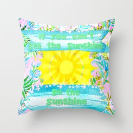If You Can't See the Sunshine Be the Sunshine Throw Pillow