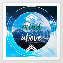 Set your mind on things above. -Colossians 3:2 Art Print
