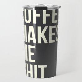 COFFEE MAKES ME SHIT Travel Mug
