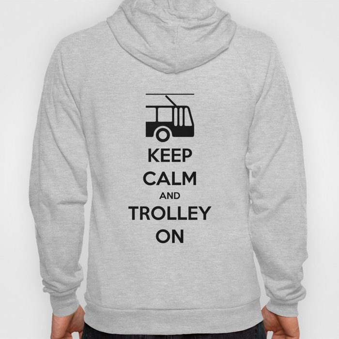 KEEP CALM AND TROLLEY ON Hoody