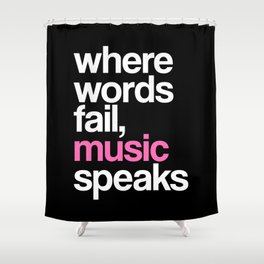 WHERE WORDS FAIL MUSIC SPEAKS (Pink Black) Shower Curtain