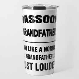 Bassoon Grandfather Like A Normal Grandfather Just Louder Travel Mug