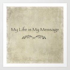 My life is my Message Art Print