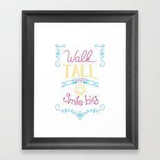 Walk tall and smile big Framed Art Print