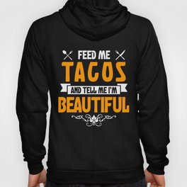 Feed me Tacos and Tell Me I'm Beautiful Hoody