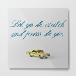LET GO DA CLUTCH Metal Print