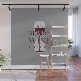 It's always wine o'clock Wall Mural