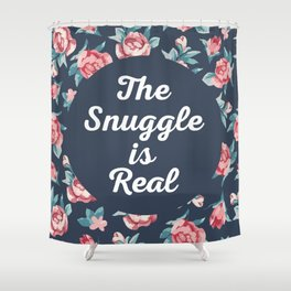The Snuggle Is Real (Floral) Funny Quote Shower Curtain